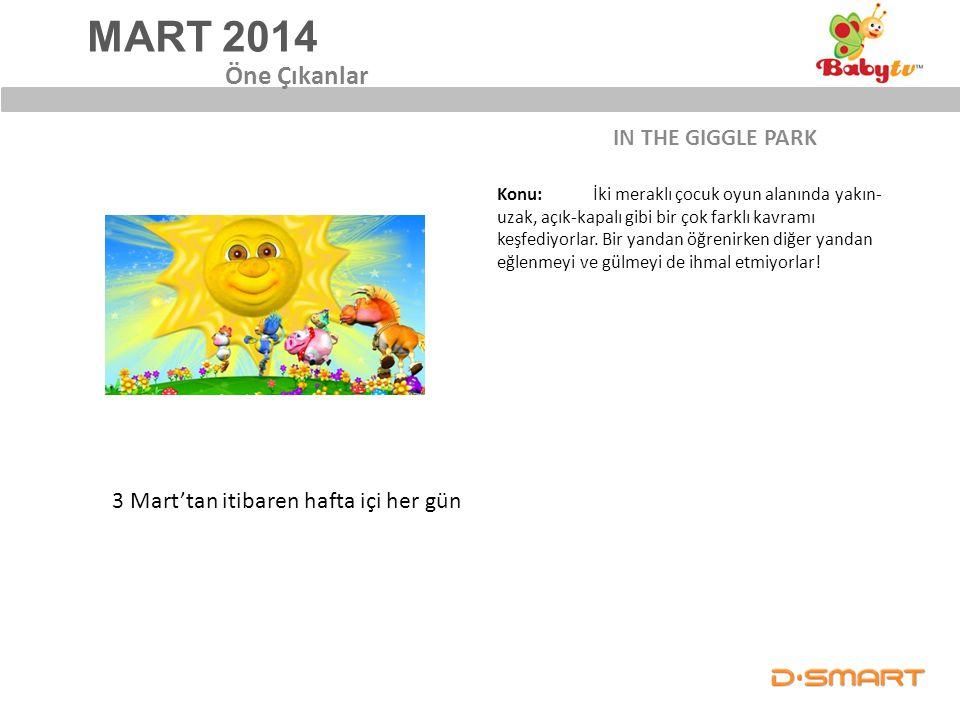 MART 2014 IN THE GIGGLE PARK Öne Çıkanlar 3 Mart'tan itibaren hafta içi her gün Konu: İki meraklı çocuk oyun alanında yakın- uzak, açık-kapalı gibi bi