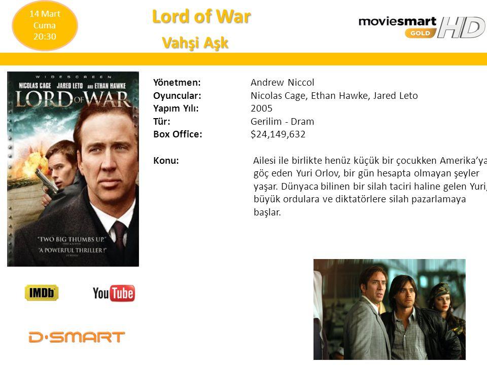 Lord of War Lord of War Vahşi Aşk Vahşi Aşk Yönetmen: Andrew Niccol Oyuncular: Nicolas Cage, Ethan Hawke, Jared Leto Yapım Yılı: 2005 Tür: Gerilim - D