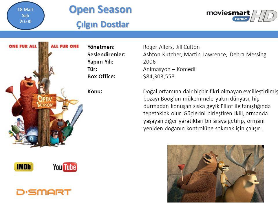 Open Season Open Season Çılgın Dostlar Çılgın Dostlar Yönetmen: Roger Allers, Jill Culton Seslendirenler: Ashton Kutcher, Martin Lawrence, Debra Messi