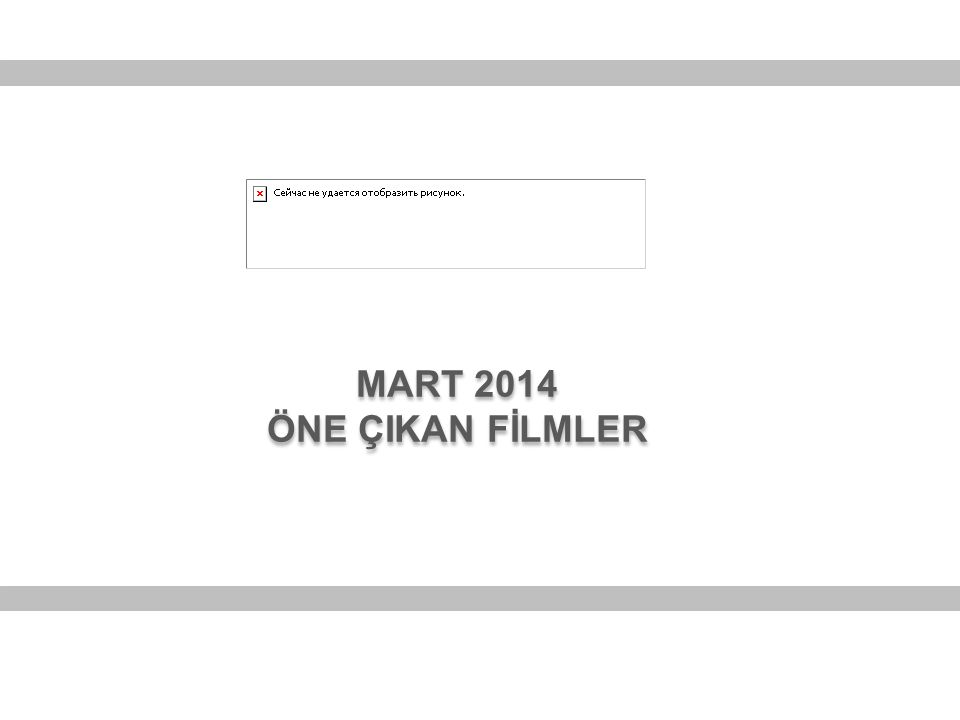 MART 2014 ÖNE ÇIKAN FİLMLER MART 2014 ÖNE ÇIKAN FİLMLER