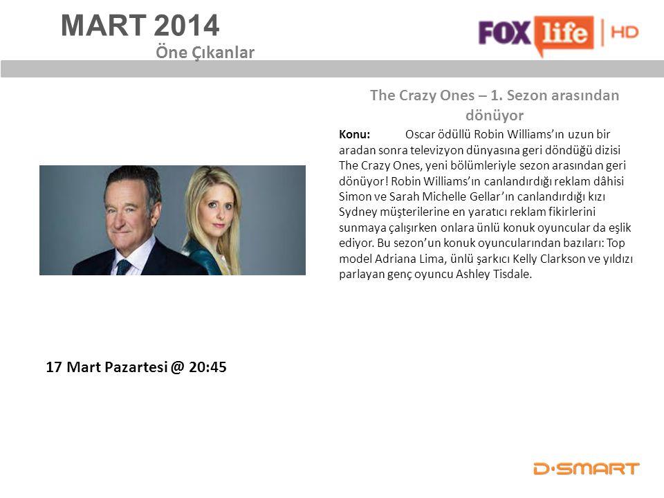 MART 2014 The Crazy Ones – 1. Sezon arasından dönüyor Öne Çıkanlar Konu: Oscar ödüllü Robin Williams'ın uzun bir aradan sonra televizyon dünyasına ger