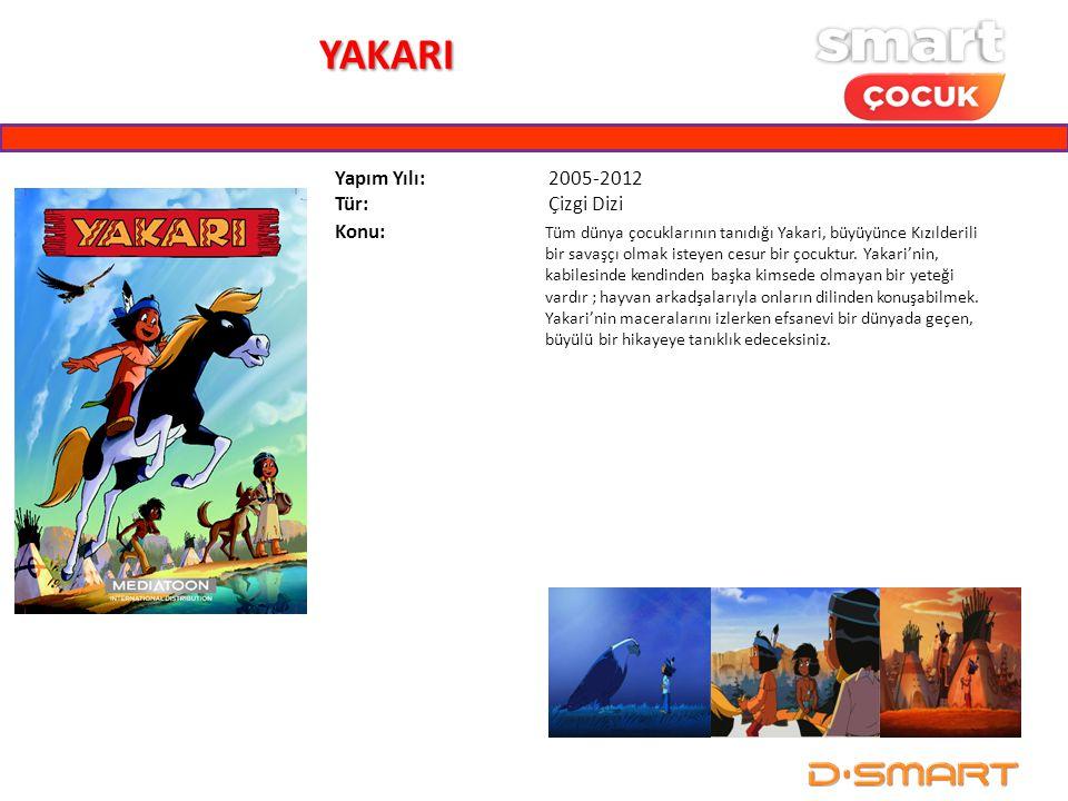 YAKARI Yapım Yılı: 2005-2012 Tür: Çizgi Dizi Konu: Tüm dünya çocuklarının tanıdığı Yakari, büyüyünce Kızılderili bir savaşçı olmak isteyen cesur bir ç