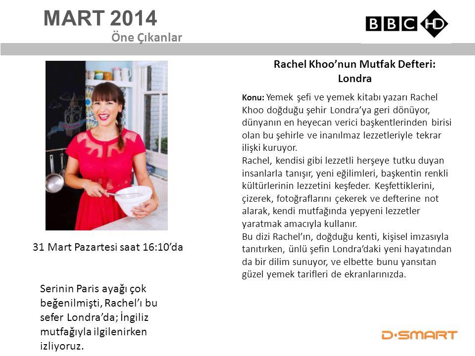 MART 2014 Rachel Khoo'nun Mutfak Defteri: Londra Öne Çıkanlar 31 Mart Pazartesi saat 16:10'da Konu: Yemek şefi ve yemek kitabı yazarı Rachel Khoo doğd