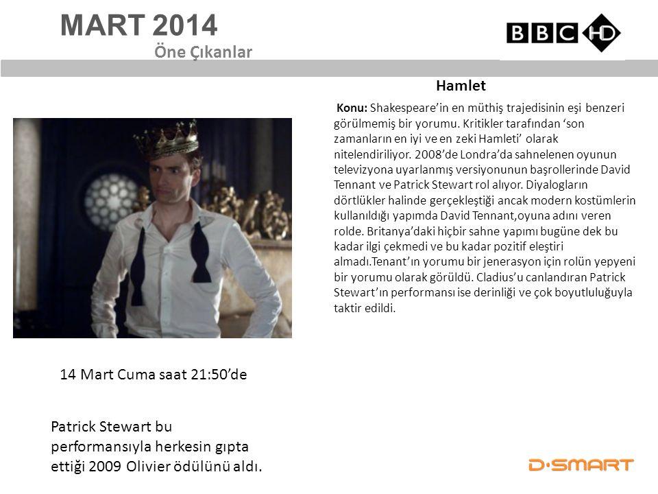 MART 2014 Hamlet Öne Çıkanlar 14 Mart Cuma saat 21:50'de Konu: Shakespeare'in en müthiş trajedisinin eşi benzeri görülmemiş bir yorumu. Kritikler tara