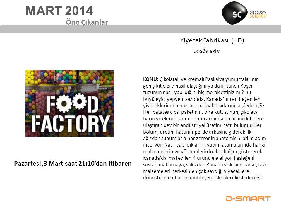 MART 2014 Yiyecek Fabrikası (HD) İLK GÖSTERİM Öne Çıkanlar KONU: Çikolatalı ve kremalı Paskalya yumurtalarının geniş kitlelere nasıl ulaştığını ya da