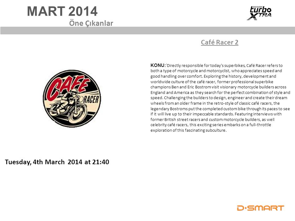 MART 2014 Café Racer 2 Öne Çıkanlar Tuesday, 4th March 2014 at 21:40 KONU:' Directly responsible for today's superbikes, Café Racer refers to both a t