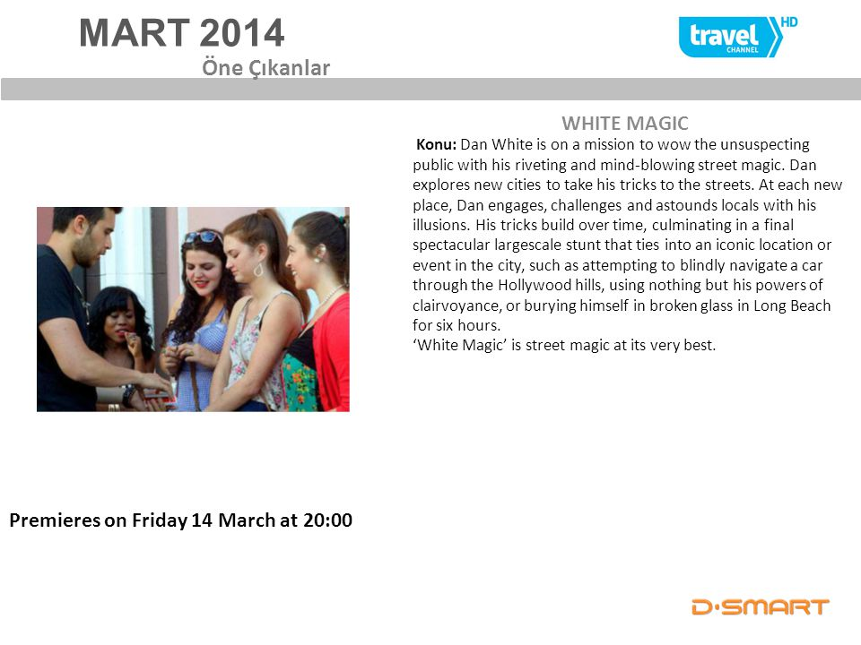 MART 2014 WHITE MAGIC Öne Çıkanlar Premieres on Friday 14 March at 20:00 Konu: Dan White is on a mission to wow the unsuspecting public with his rivet