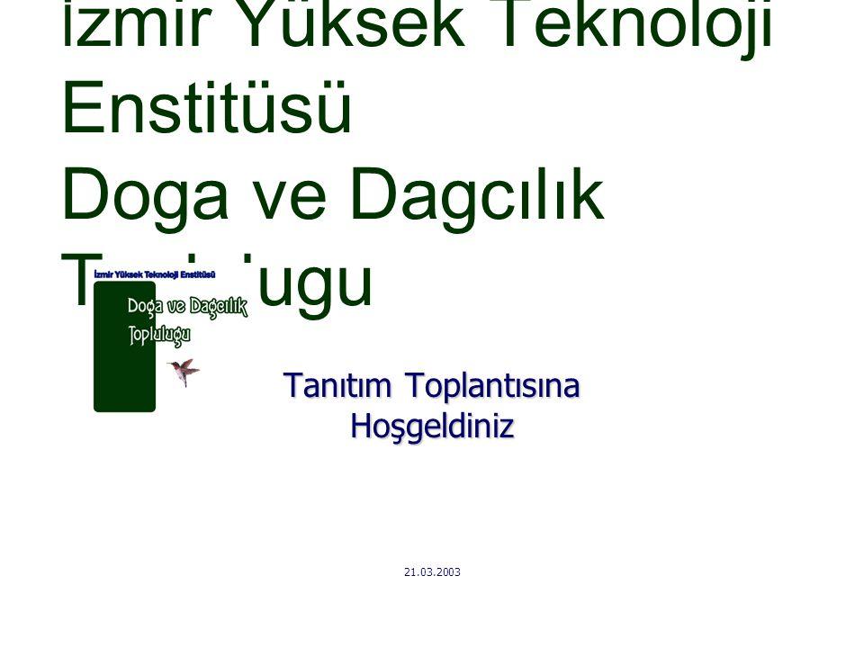 İ zmir Yüksek Teknoloji Enstitüsü Doga ve Dagcılık Toplulugu Tanıtım Toplantısına Hoşgeldiniz 21.03.2003