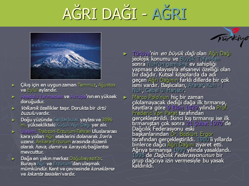 AĞRI DAĞI - AĞRI ► Türkiye'nin en büyük dağı olan Ağrı Dağı jeolojik konumu ve Büyük Tufandan sonra Nuh'un gemisine ev sahipliği yapması dolayısıyla e