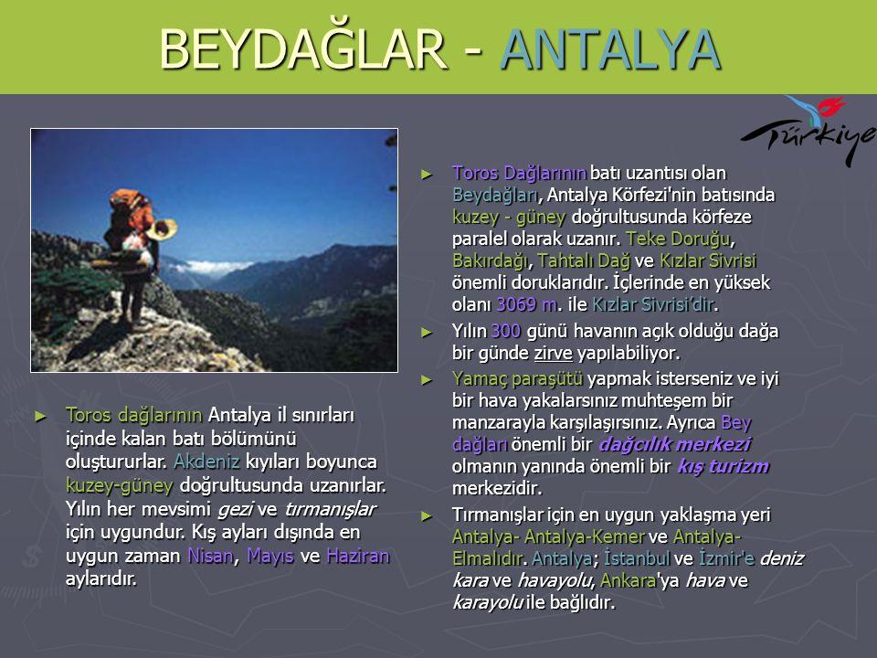 BEYDAĞLAR - ANTALYA ► Toros Dağlarının batı uzantısı olan Beydağları, Antalya Körfezi'nin batısında kuzey - güney doğrultusunda körfeze paralel olarak