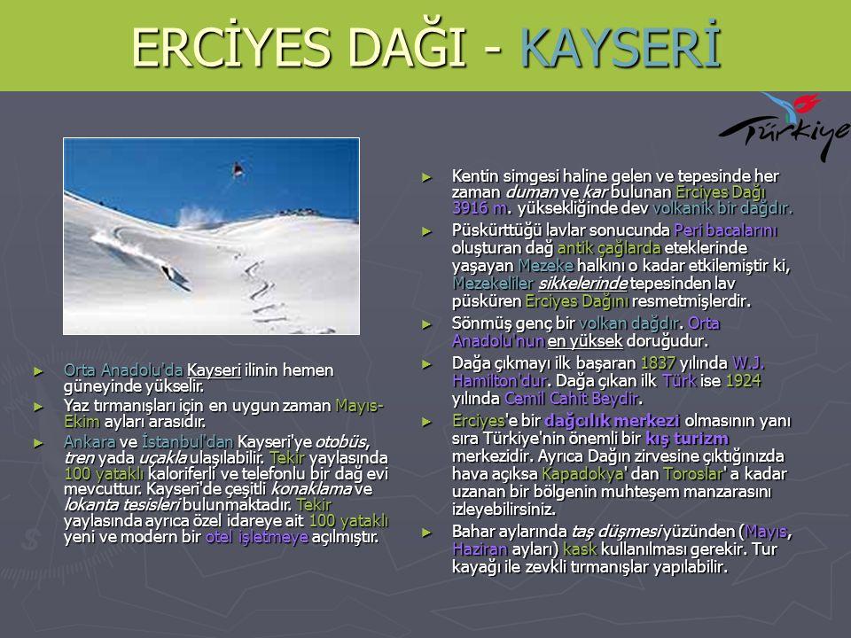 ERCİYES DAĞI - KAYSERİ ► Kentin simgesi haline gelen ve tepesinde her zaman duman ve kar bulunan Erciyes Dağı 3916 m. yüksekliğinde dev volkanik bir d