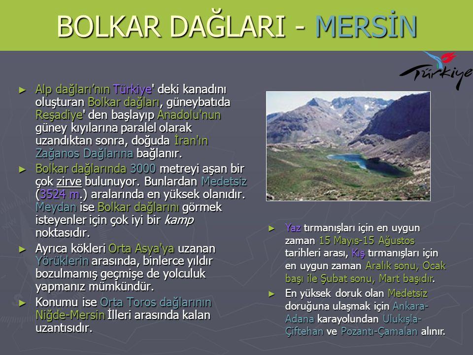 BOLKAR DAĞLARI - MERSİN ► Alp dağları'nın Türkiye' deki kanadını oluşturan Bolkar dağları, güneybatıda Reşadiye' den başlayıp Anadolu'nun güney kıyıla