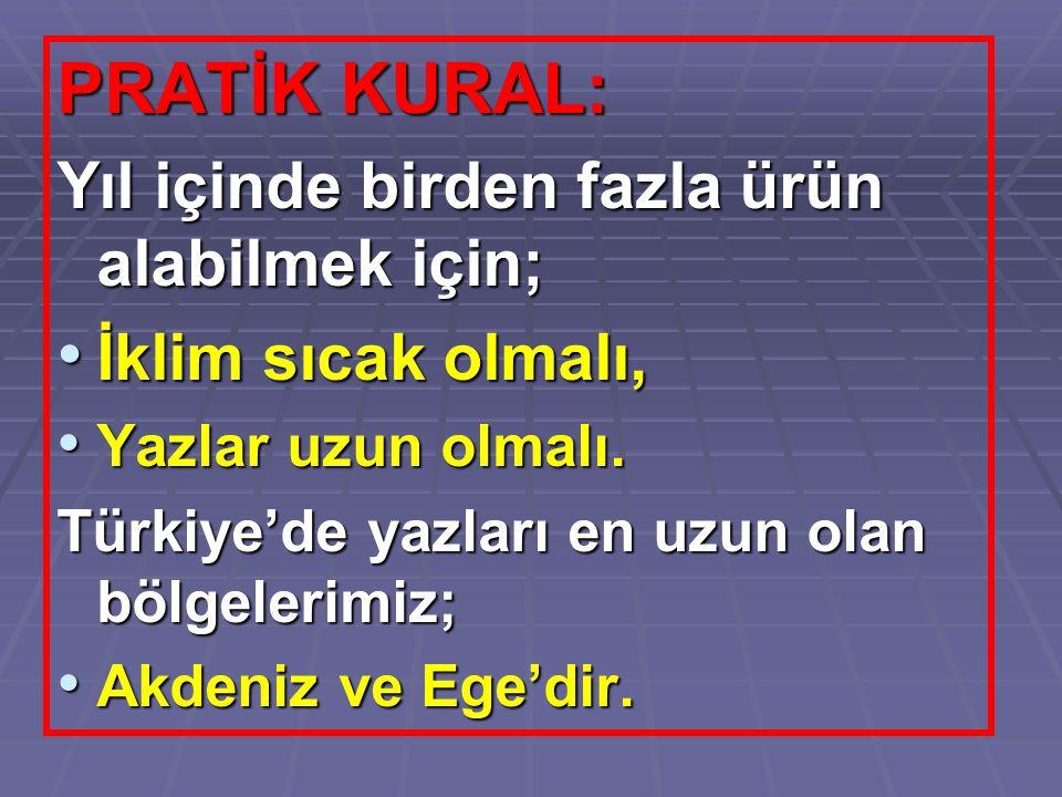 PRATİK KURAL: Yıl içinde birden fazla ürün alabilmek için; İklim sıcak olmalı, İklim sıcak olmalı, Yazlar uzun olmalı. Yazlar uzun olmalı. Türkiye'de