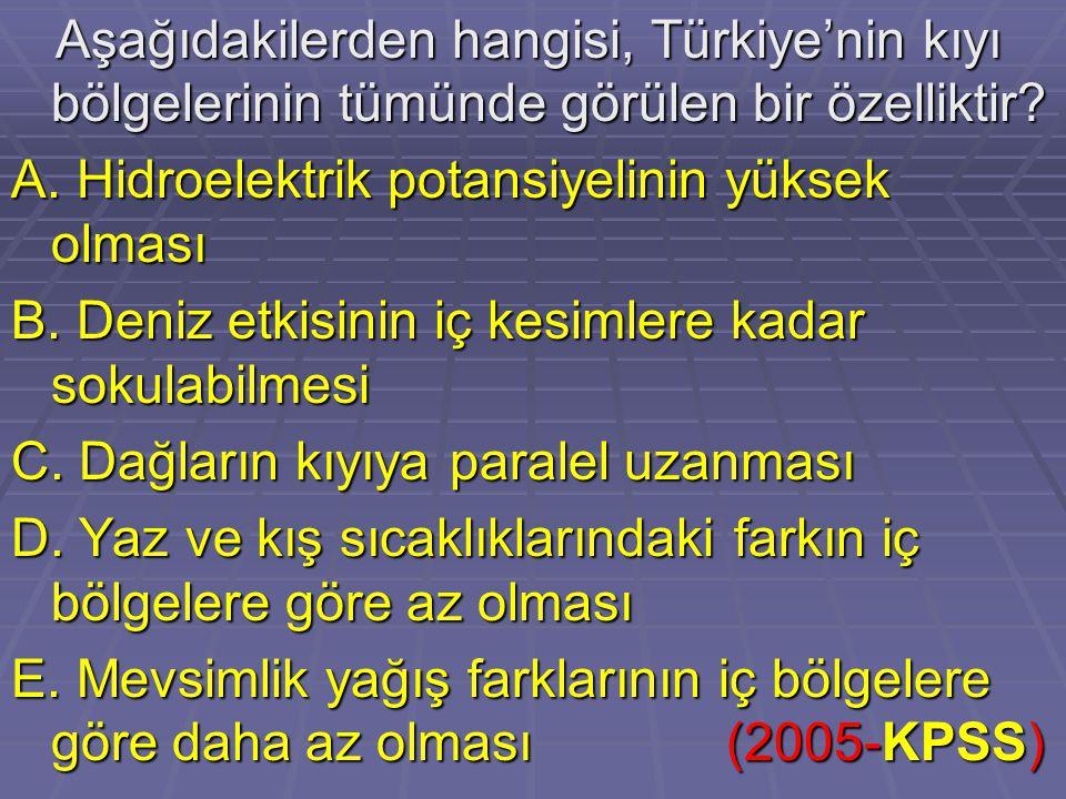 Aşağıdakilerden hangisi, Türkiye'nin kıyı bölgelerinin tümünde görülen bir özelliktir? Aşağıdakilerden hangisi, Türkiye'nin kıyı bölgelerinin tümünde