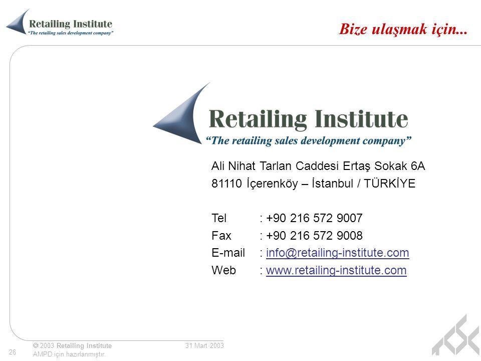  2003 Retailing Institute AMPD için hazırlanmıştır. 26 31 Mart 2003 Bize ulaşmak için... Ali Nihat Tarlan Caddesi Ertaş Sokak 6A 81110 İçerenköy – İs