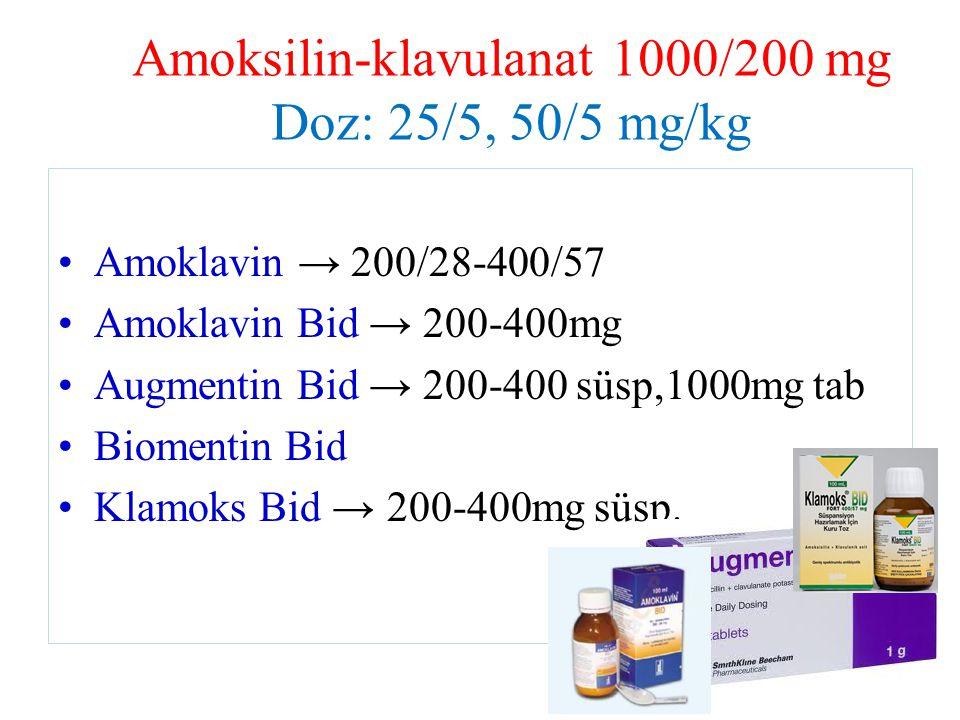 Amoksilin-klavulanat 1000/200 mg Doz: 25/5, 50/5 mg/kg Amoklavin → 200/28-400/57 Amoklavin Bid → 200-400mg Augmentin Bid → 200-400 süsp,1000mg tab Biomentin Bid Klamoks Bid → 200-400mg süsp.