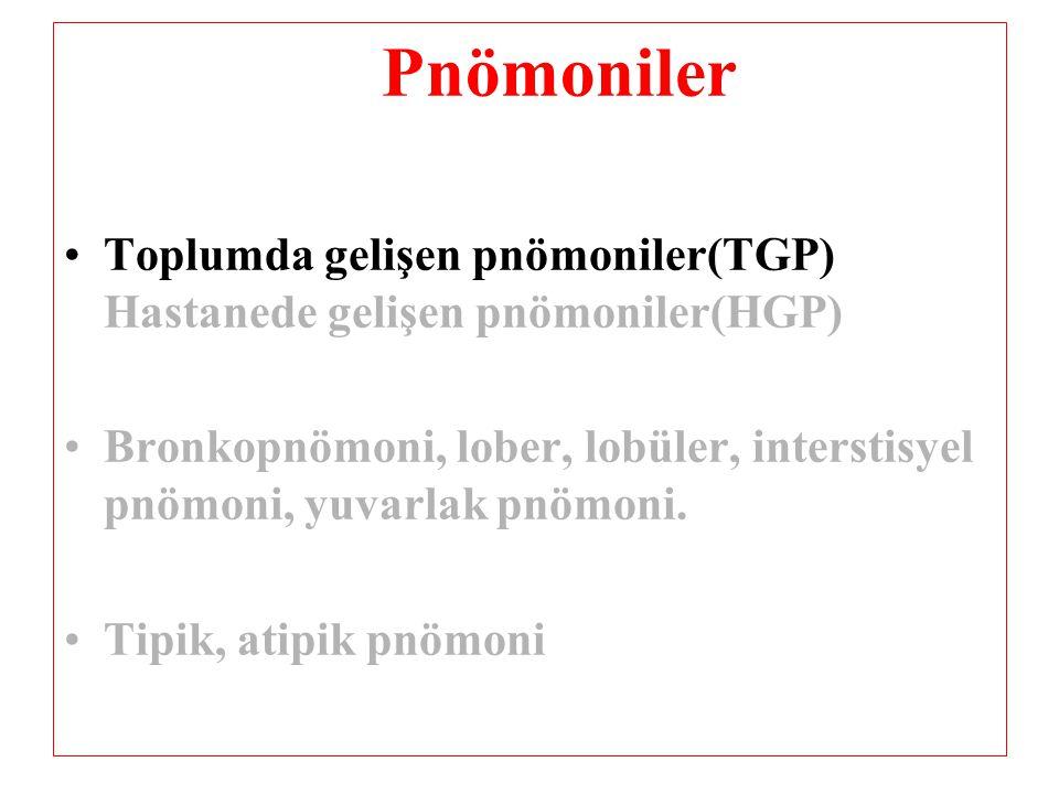 Pnömoniler Toplumda gelişen pnömoniler(TGP) Hastanede gelişen pnömoniler(HGP) Bronkopnömoni, lober, lobüler, interstisyel pnömoni, yuvarlak pnömoni.