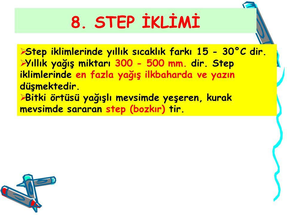 8. STEP İKLİMİ  Step iklimlerinde yıllık sıcaklık farkı 15 - 30°C dir.  Yıllık yağış miktarı 300 - 500 mm. dir. Step iklimlerinde en fazla yağış ilk
