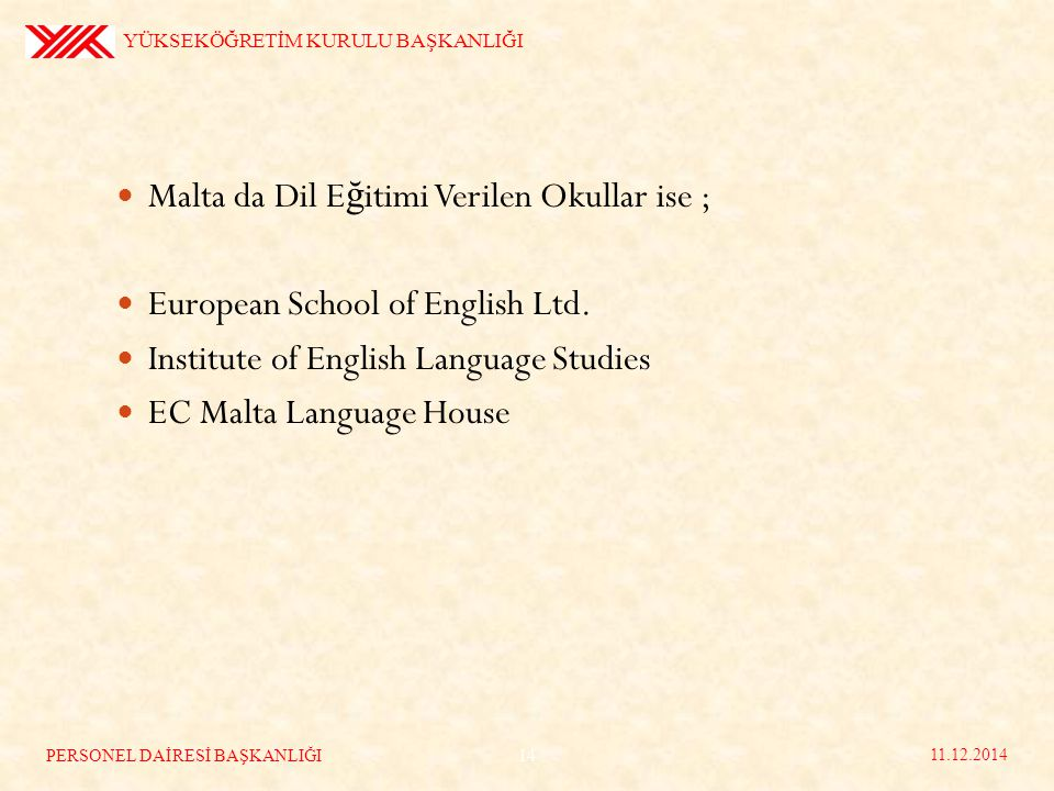 Malta da Dil E ğ itimi Verilen Okullar ise ; European School of English Ltd.