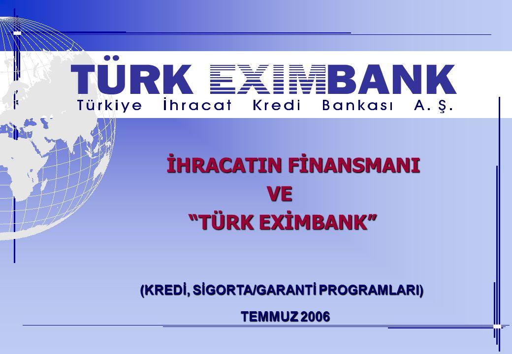 İHRACATIN FİNANSMANI İHRACATIN FİNANSMANIVE TÜRK EXİMBANK TÜRK EXİMBANK (KREDİ, SİGORTA/GARANTİ PROGRAMLARI) (KREDİ, SİGORTA/GARANTİ PROGRAMLARI) TEMMUZ 2006 TEMMUZ 2006 Kapak