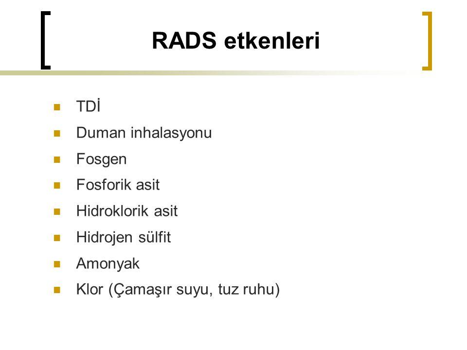 RADS etkenleri TDİ Duman inhalasyonu Fosgen Fosforik asit Hidroklorik asit Hidrojen sülfit Amonyak Klor (Çamaşır suyu, tuz ruhu)