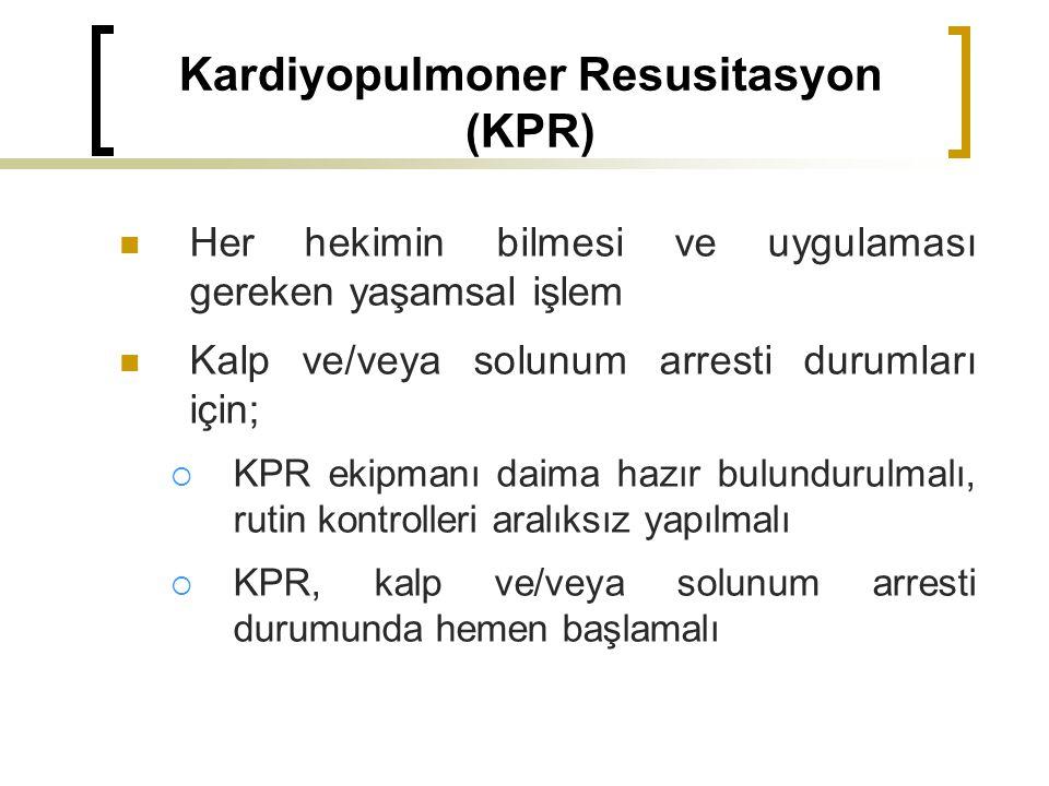 Kardiyopulmoner Resusitasyon (KPR) Her hekimin bilmesi ve uygulaması gereken yaşamsal işlem Kalp ve/veya solunum arresti durumları için;  KPR ekipmanı daima hazır bulundurulmalı, rutin kontrolleri aralıksız yapılmalı  KPR, kalp ve/veya solunum arresti durumunda hemen başlamalı