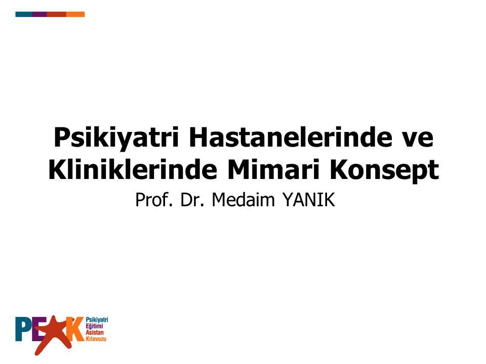 Psikiyatri Hastanelerinde ve Kliniklerinde Mimari Konsept Prof. Dr. Medaim YANIK