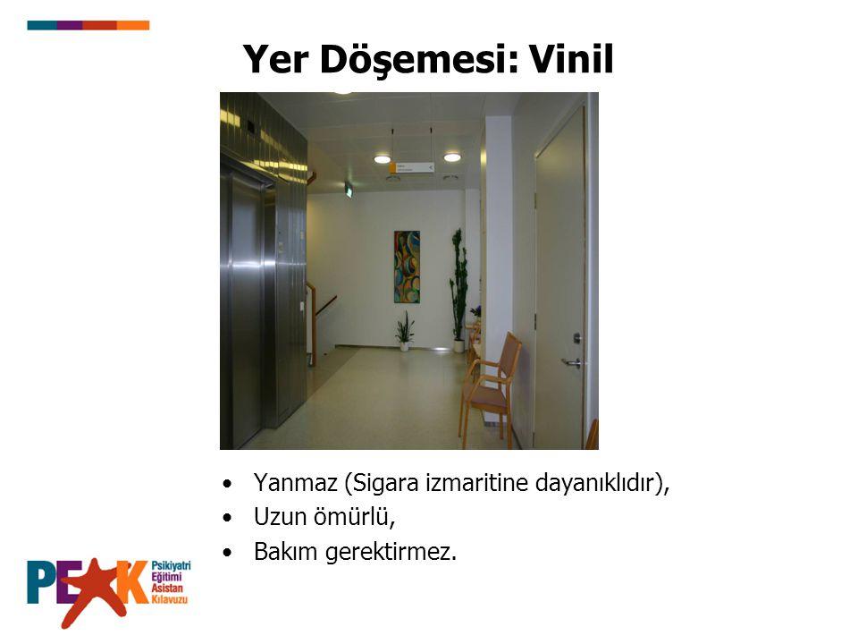 Yer Döşemesi: Vinil Yanmaz (Sigara izmaritine dayanıklıdır), Uzun ömürlü, Bakım gerektirmez.