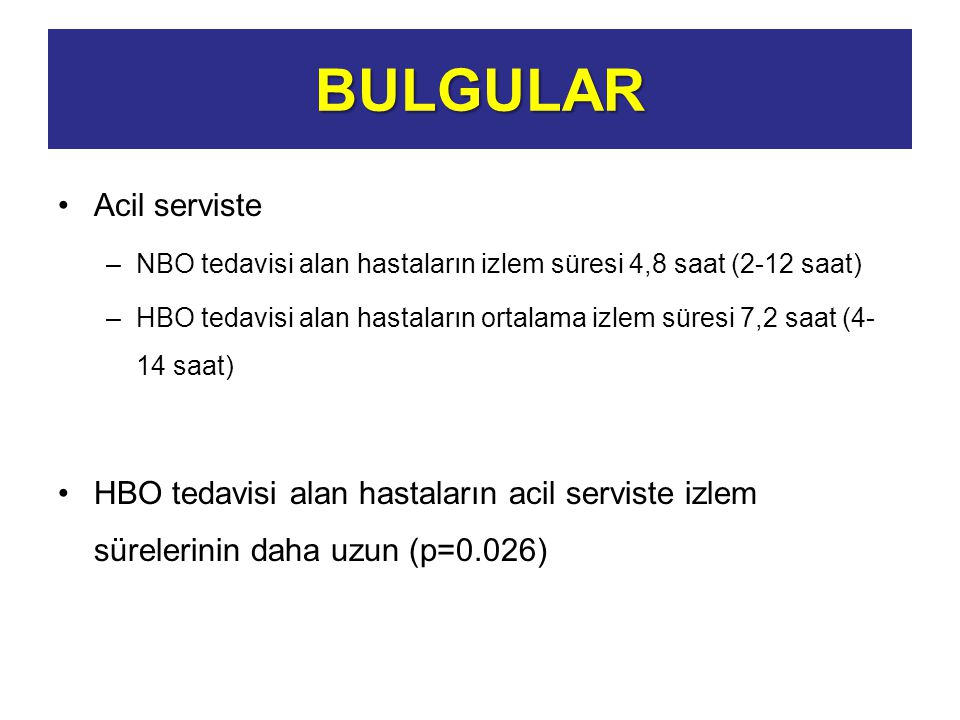 Acil serviste –NBO tedavisi alan hastaların izlem süresi 4,8 saat (2-12 saat) –HBO tedavisi alan hastaların ortalama izlem süresi 7,2 saat (4- 14 saat