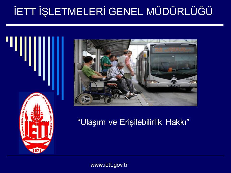 """İETT İŞLETMELERİ GENEL MÜDÜRLÜĞÜ """"Ulaşım ve Erişilebilirlik Hakkı"""" www.iett.gov.tr"""