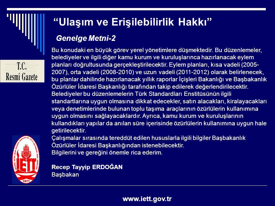 """""""Ulaşım ve Erişilebilirlik Hakkı"""" www.iett.gov.tr Genelge Metni-2 Bu konudaki en büyük görev yerel yönetimlere düşmektedir. Bu düzenlemeler, belediyel"""