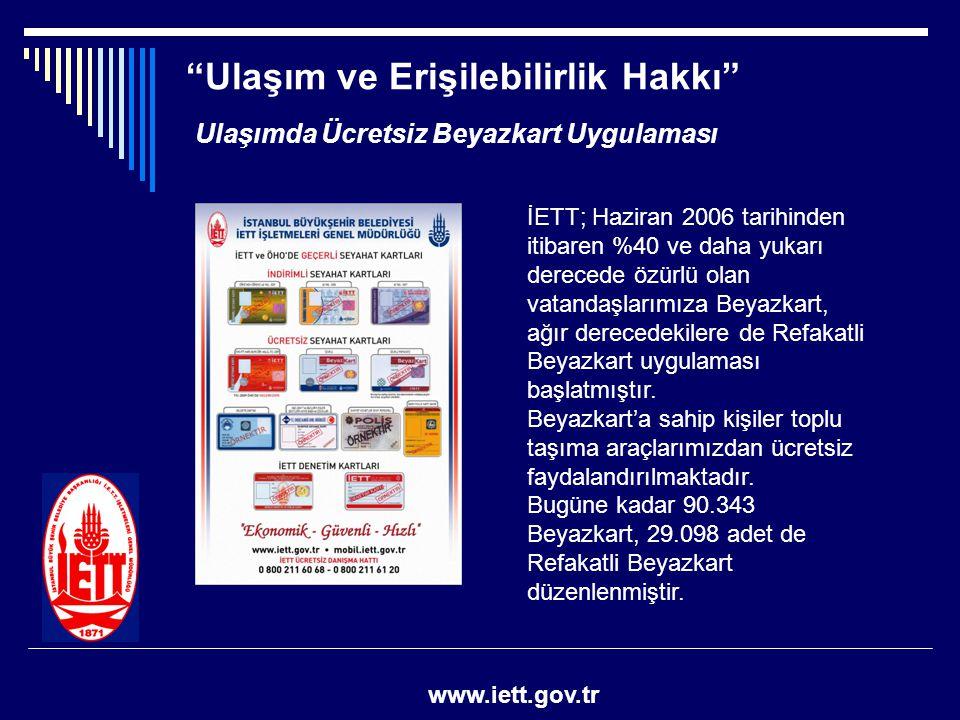 """""""Ulaşım ve Erişilebilirlik Hakkı"""" www.iett.gov.tr Ulaşımda Ücretsiz Beyazkart Uygulaması İETT; Haziran 2006 tarihinden itibaren %40 ve daha yukarı der"""
