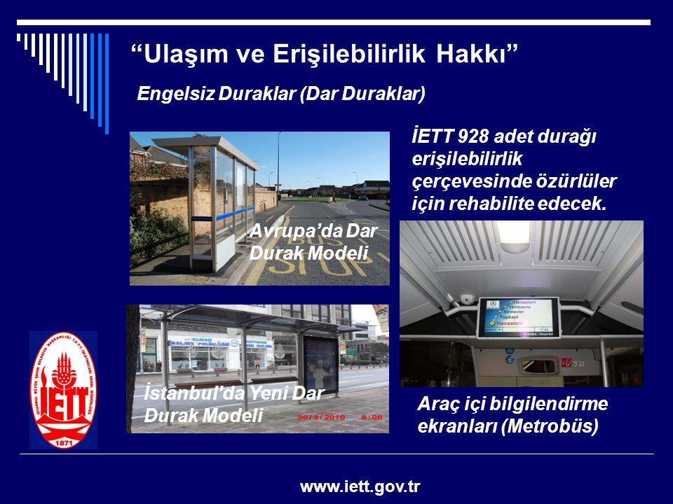 """""""Ulaşım ve Erişilebilirlik Hakkı"""" www.iett.gov.tr Engelsiz Duraklar (Dar Duraklar) Araç içi bilgilendirme ekranları (Metrobüs) Avrupa'da Dar Durak Mod"""