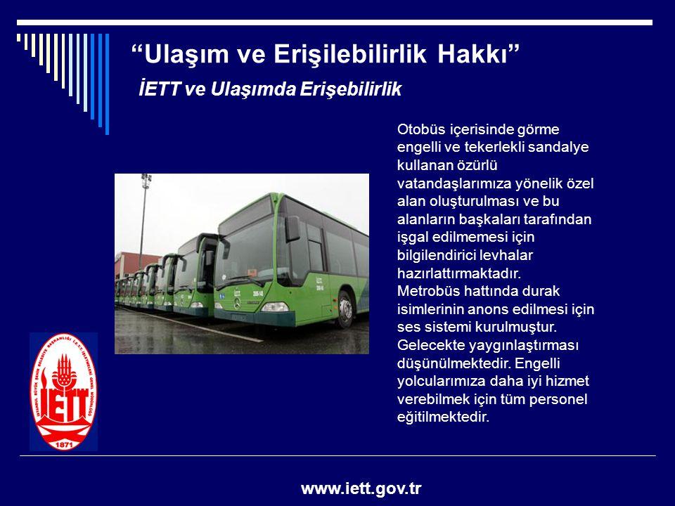 """""""Ulaşım ve Erişilebilirlik Hakkı"""" www.iett.gov.tr Otobüs içerisinde görme engelli ve tekerlekli sandalye kullanan özürlü vatandaşlarımıza yönelik özel"""