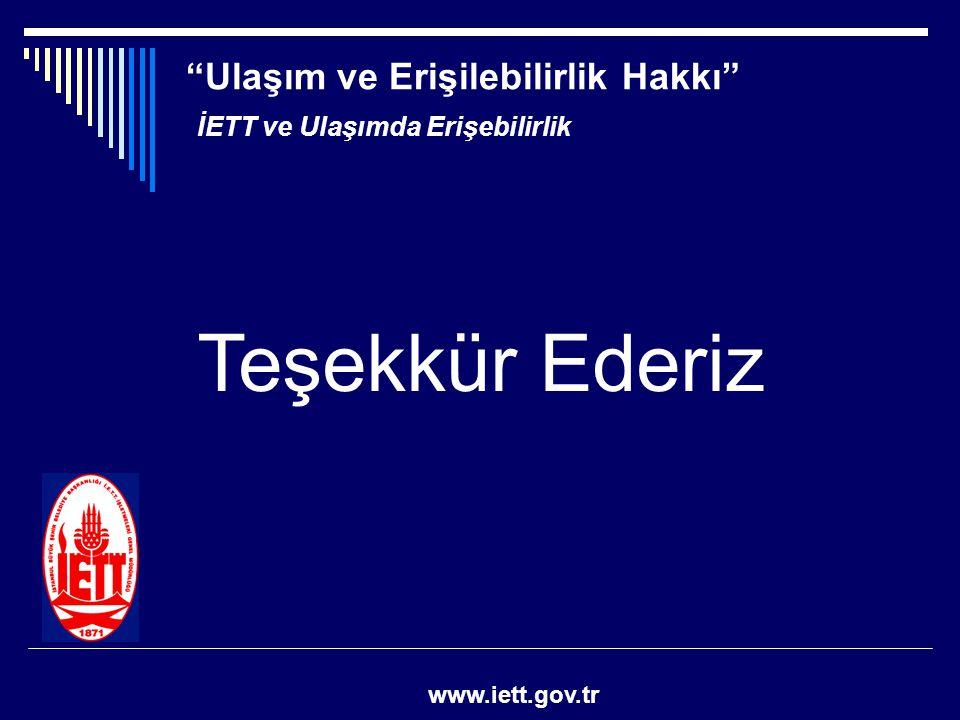 """""""Ulaşım ve Erişilebilirlik Hakkı"""" www.iett.gov.tr Teşekkür Ederiz İETT ve Ulaşımda Erişebilirlik"""