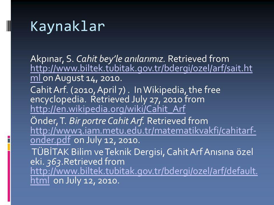 Kaynaklar Akpınar, S. Cahit bey'le anılarımız. Retrieved from http://www.biltek.tubitak.gov.tr/bdergi/ozel/arf/sait.ht ml on August 14, 2010. http://w