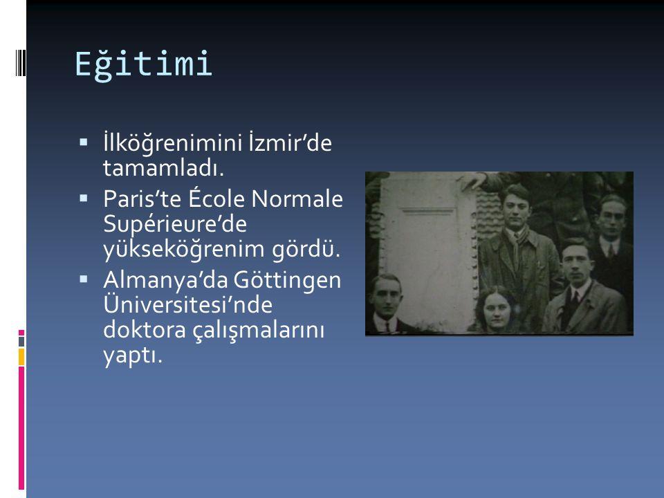 Eğitimi  İlköğrenimini İzmir'de tamamladı.  Paris'te École Normale Supérieure'de yükseköğrenim gördü.  Almanya'da Göttingen Üniversitesi'nde doktor