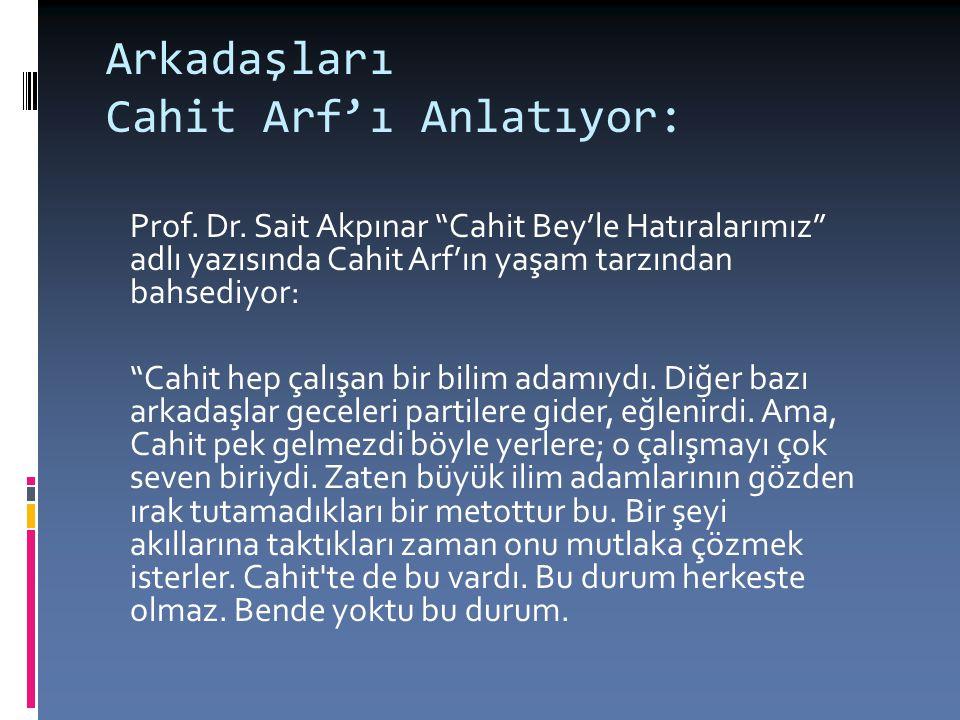 """Arkadaşları Cahit Arf'ı Anlatıyor: Prof. Dr. Sait Akpınar """"Cahit Bey'le Hatıralarımız"""" adlı yazısında Cahit Arf'ın yaşam tarzından bahsediyor: """"Cahit"""