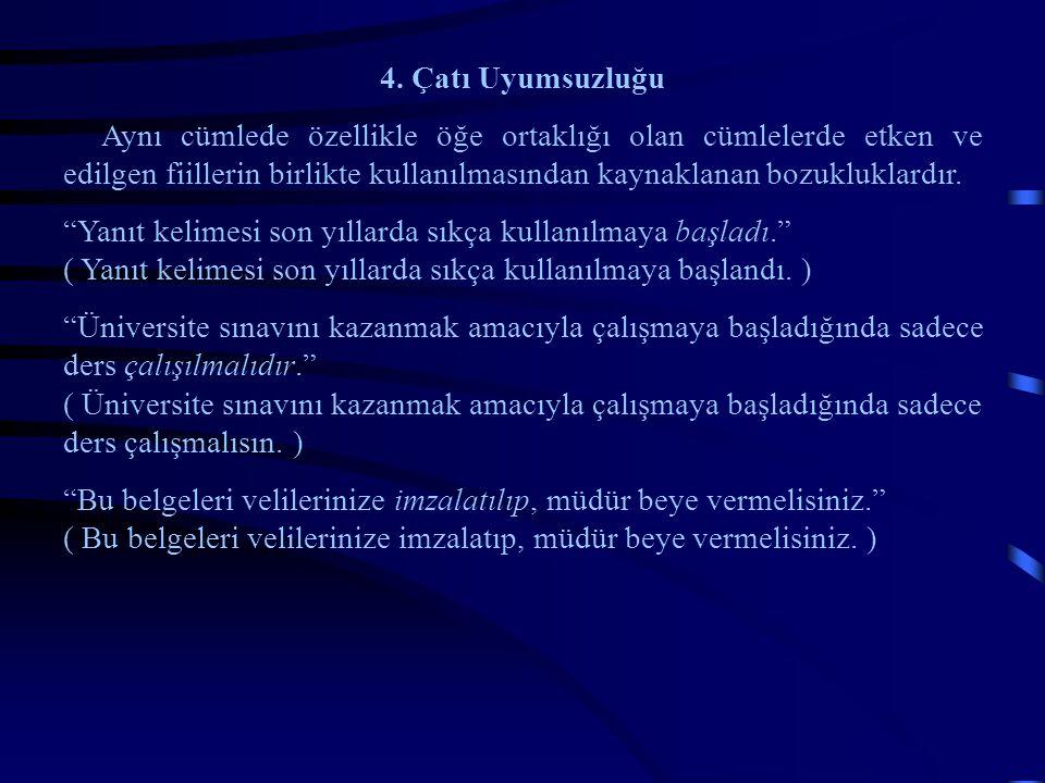 4. Çatı Uyumsuzluğu Aynı cümlede özellikle öğe ortaklığı olan cümlelerde etken ve edilgen fiillerin birlikte kullanılmasından kaynaklanan bozukluklard