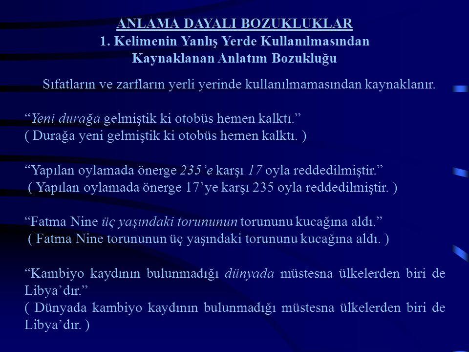 ANLAMA DAYALI BOZUKLUKLAR 1. Kelimenin Yanlış Yerde Kullanılmasından Kaynaklanan Anlatım Bozukluğu Sıfatların ve zarfların yerli yerinde kullanılmamas