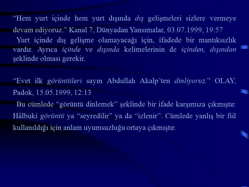 """""""Hem yurt içinde hem yurt dışında dış gelişmeleri sizlere vermeye devam ediyoruz."""" Kanal 7, Dünyadan Yansımalar, 03.07.1999, 19:57 Yurt içinde dış gel"""