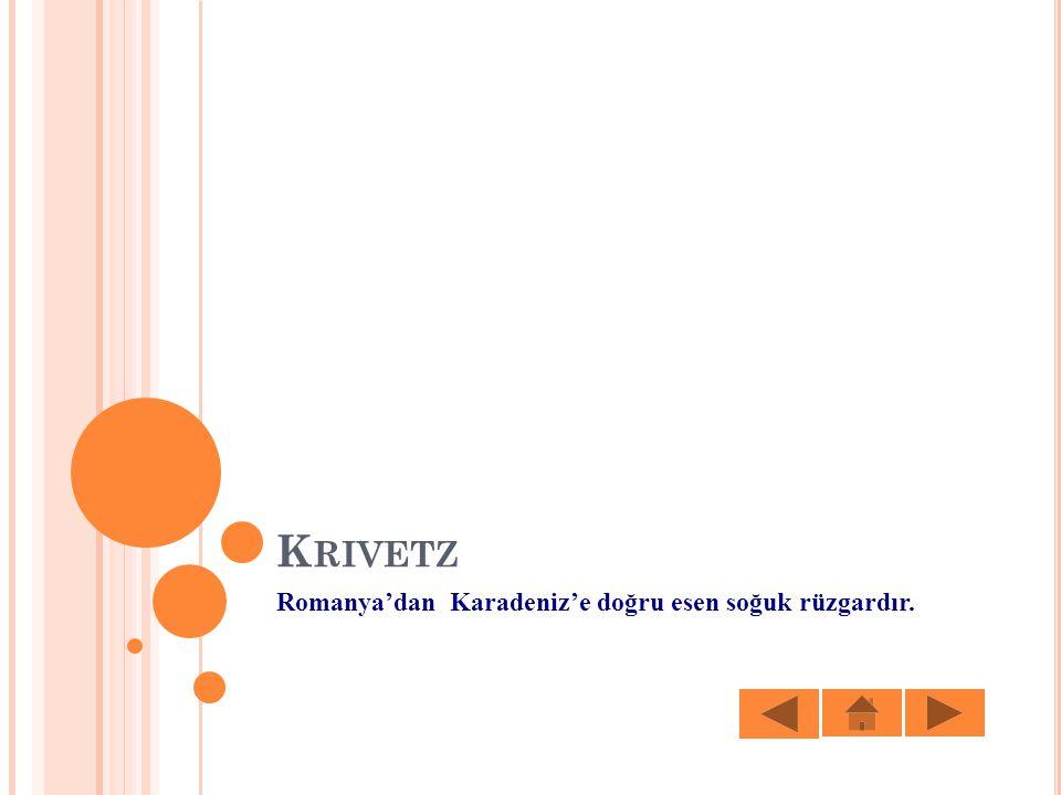 K RIVETZ Romanya'dan Karadeniz'e doğru esen soğuk rüzgardır.