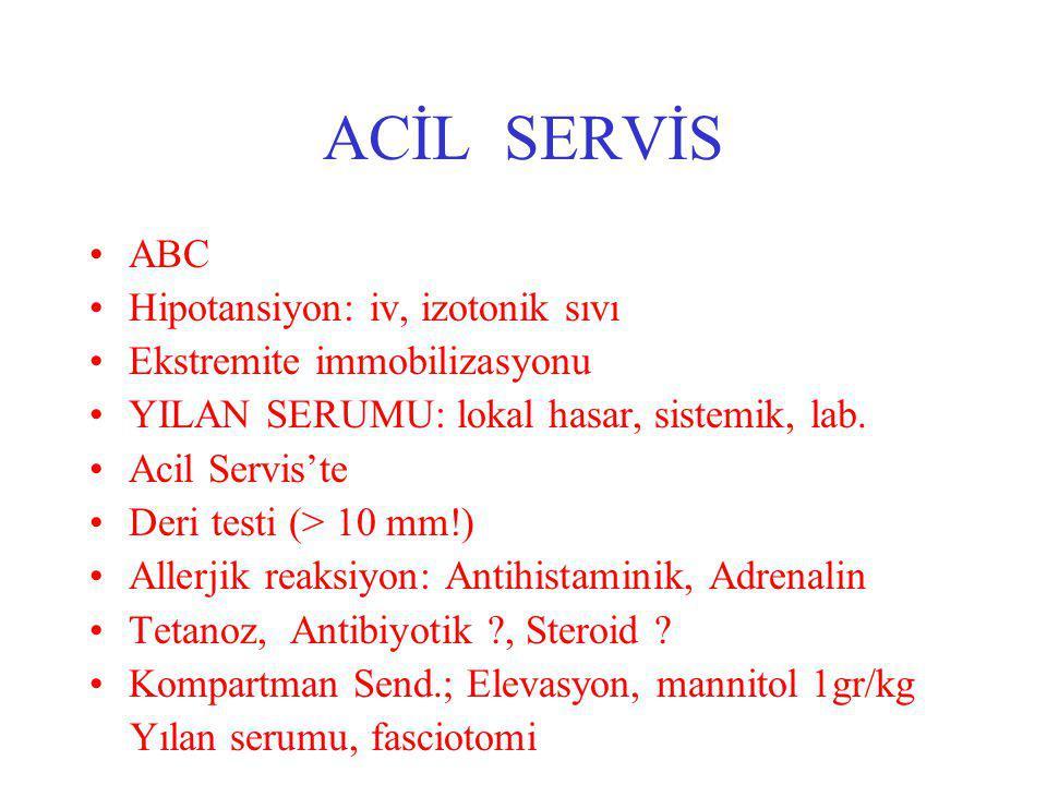 ACİL SERVİS ABC Hipotansiyon: iv, izotonik sıvı Ekstremite immobilizasyonu YILAN SERUMU: lokal hasar, sistemik, lab. Acil Servis'te Deri testi (> 10 m