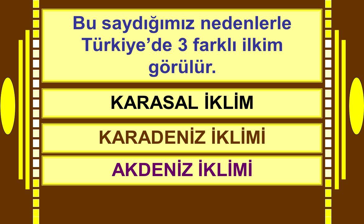 Bu saydığımız nedenlerle Türkiye'de 3 farklı ilkim görülür. KARASAL İKLİM KARADENİZ İKLİMİ AKDENİZ İKLİMİ