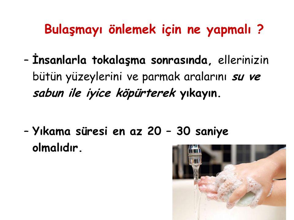 28 –İnsanlarla tokalaşma sonrasında, ellerinizin bütün yüzeylerini ve parmak aralarını su ve sabun ile iyice köpürterek yıkayın.