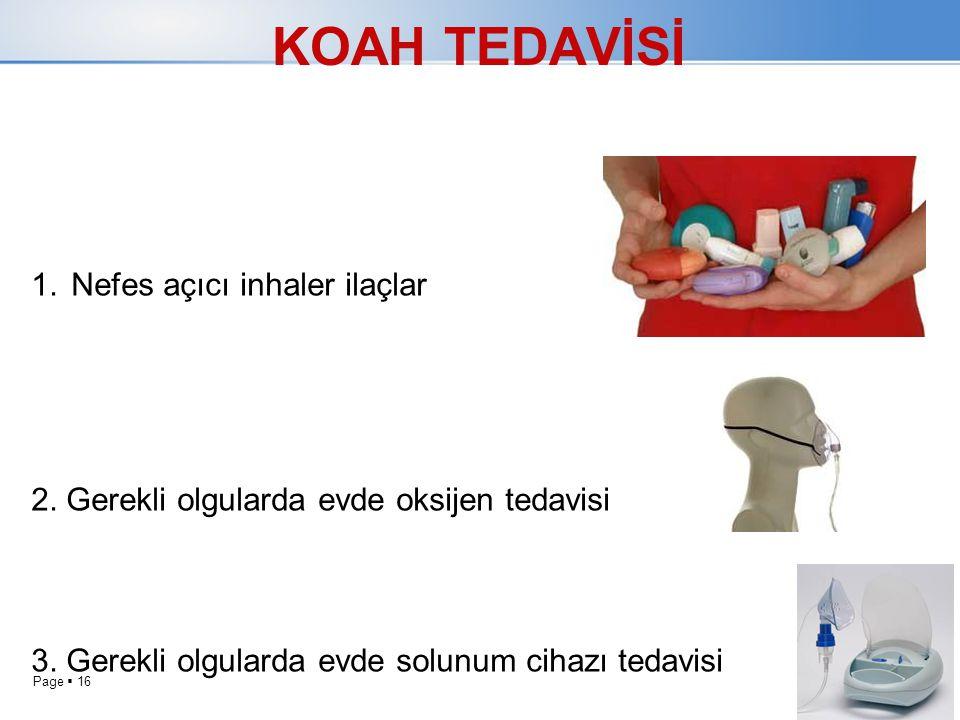 Page  16 KOAH TEDAVİSİ 1.Nefes açıcı inhaler ilaçlar 2. Gerekli olgularda evde oksijen tedavisi 3. Gerekli olgularda evde solunum cihazı tedavisi