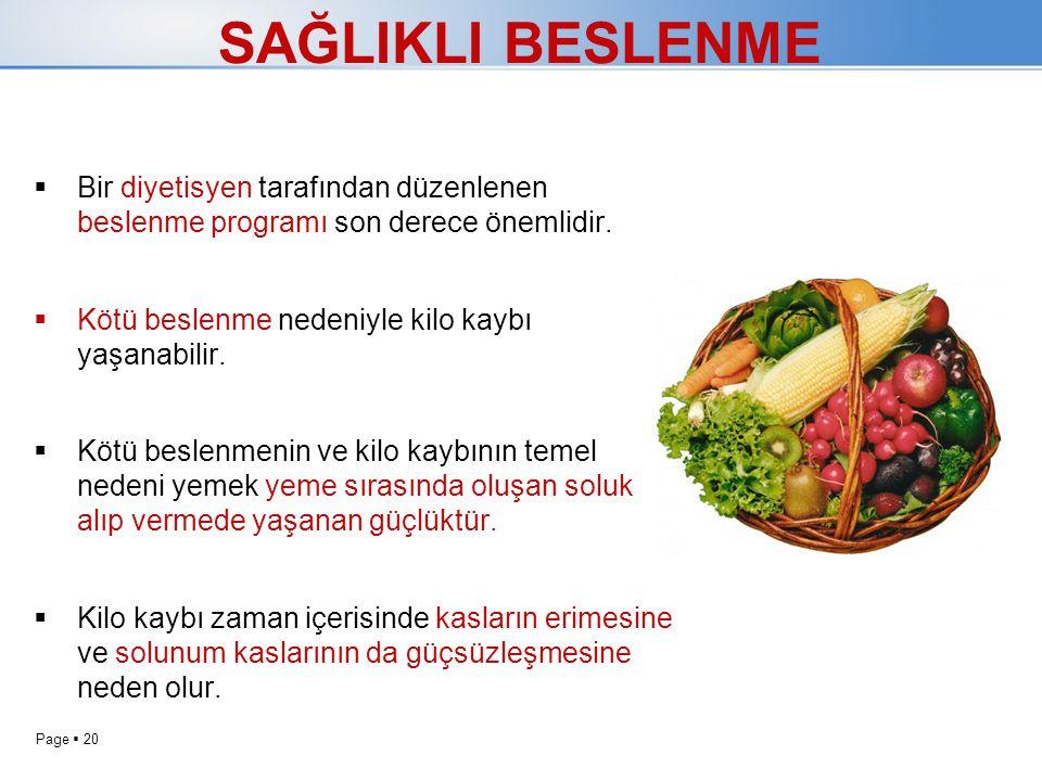 Page  20 SAĞLIKLI BESLENME  Bir diyetisyen tarafından düzenlenen beslenme programı son derece önemlidir.  Kötü beslenme nedeniyle kilo kaybı yaşana