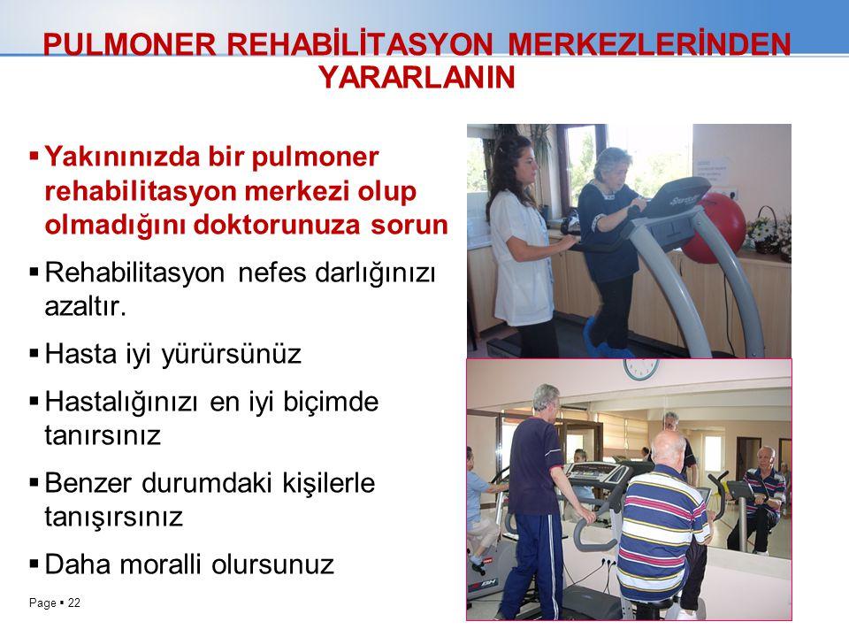Page  22 PULMONER REHABİLİTASYON MERKEZLERİNDEN YARARLANIN  Yakınınızda bir pulmoner rehabilitasyon merkezi olup olmadığını doktorunuza sorun  Reha