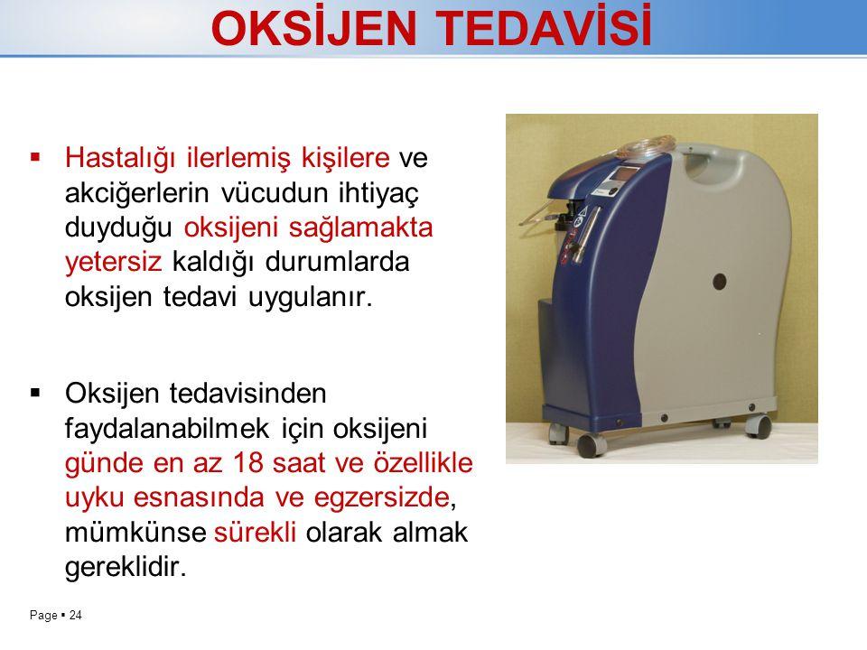 Page  24 OKSİJEN TEDAVİSİ  Hastalığı ilerlemiş kişilere ve akciğerlerin vücudun ihtiyaç duyduğu oksijeni sağlamakta yetersiz kaldığı durumlarda oksi