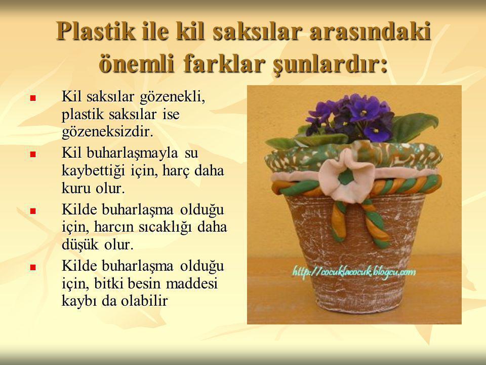 KİL VE PLASTİK SAKSININ TERCİH EDİLME NEDENLERİ Kışın kil saksıların daha soğuk olması nedeniyle, plastik saksılarda bitkiler daha iyi büyürler.